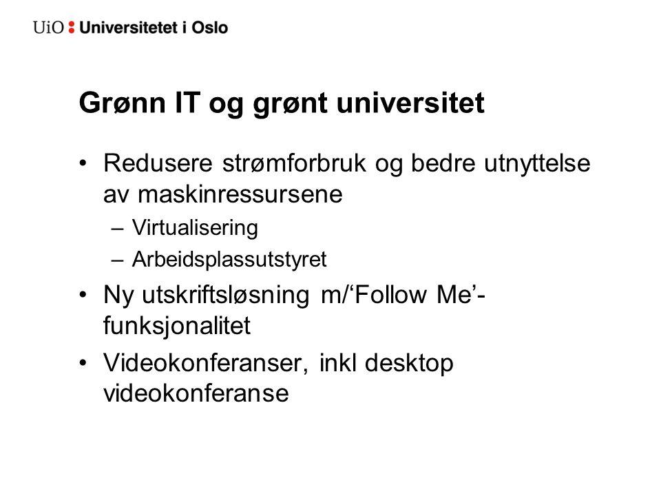 Grønn IT og grønt universitet Redusere strømforbruk og bedre utnyttelse av maskinressursene –Virtualisering –Arbeidsplassutstyret Ny utskriftsløsning m/'Follow Me'- funksjonalitet Videokonferanser, inkl desktop videokonferanse