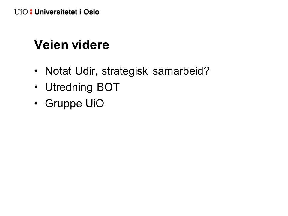 Veien videre Notat Udir, strategisk samarbeid? Utredning BOT Gruppe UiO