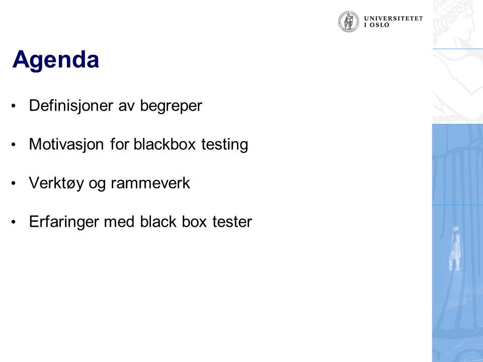 Agenda Definisjoner av begreper Motivasjon for blackbox testing Verktøy og rammeverk Erfaringer med black box tester