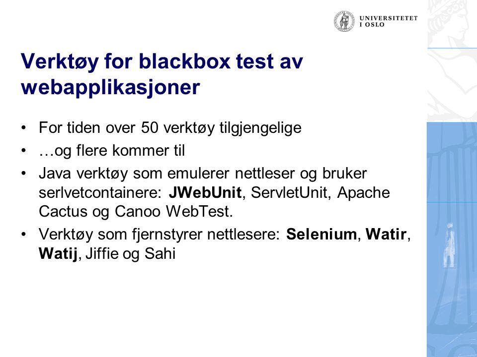 Verktøy for blackbox test av webapplikasjoner For tiden over 50 verktøy tilgjengelige …og flere kommer til Java verktøy som emulerer nettleser og bruk