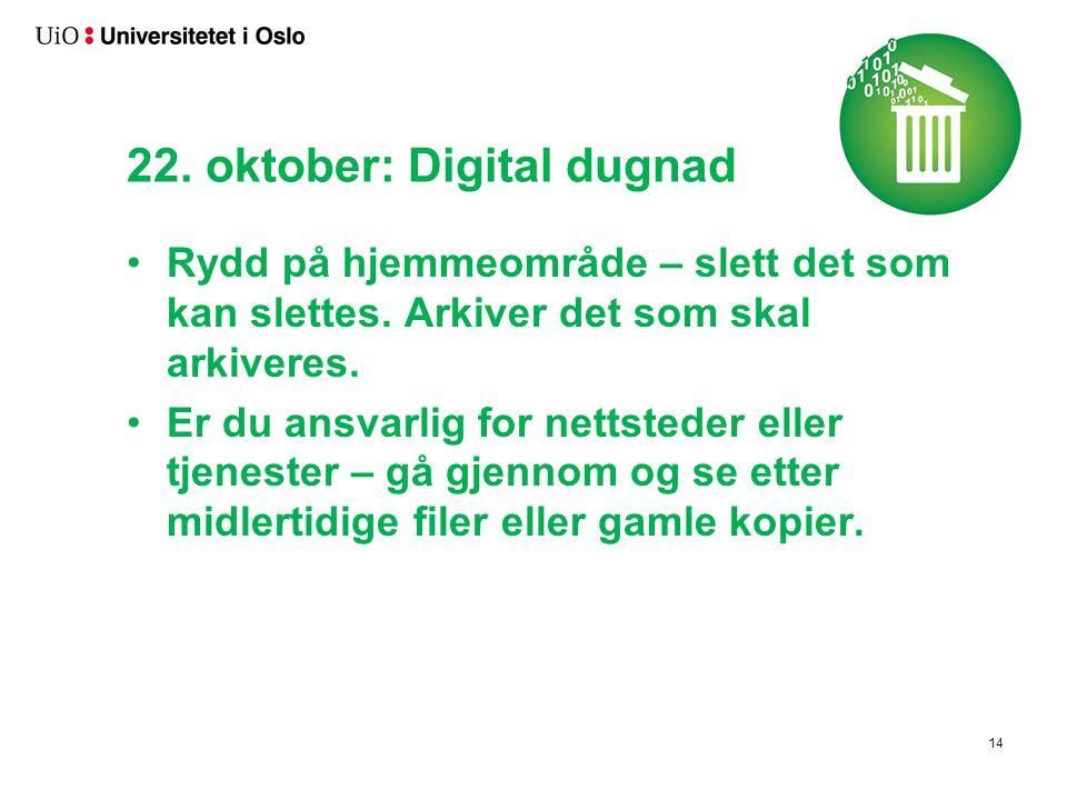 22. oktober: Digital dugnad Rydd på hjemmeområde – slett det som kan slettes. Arkiver det som skal arkiveres. Er du ansvarlig for nettsteder eller tje
