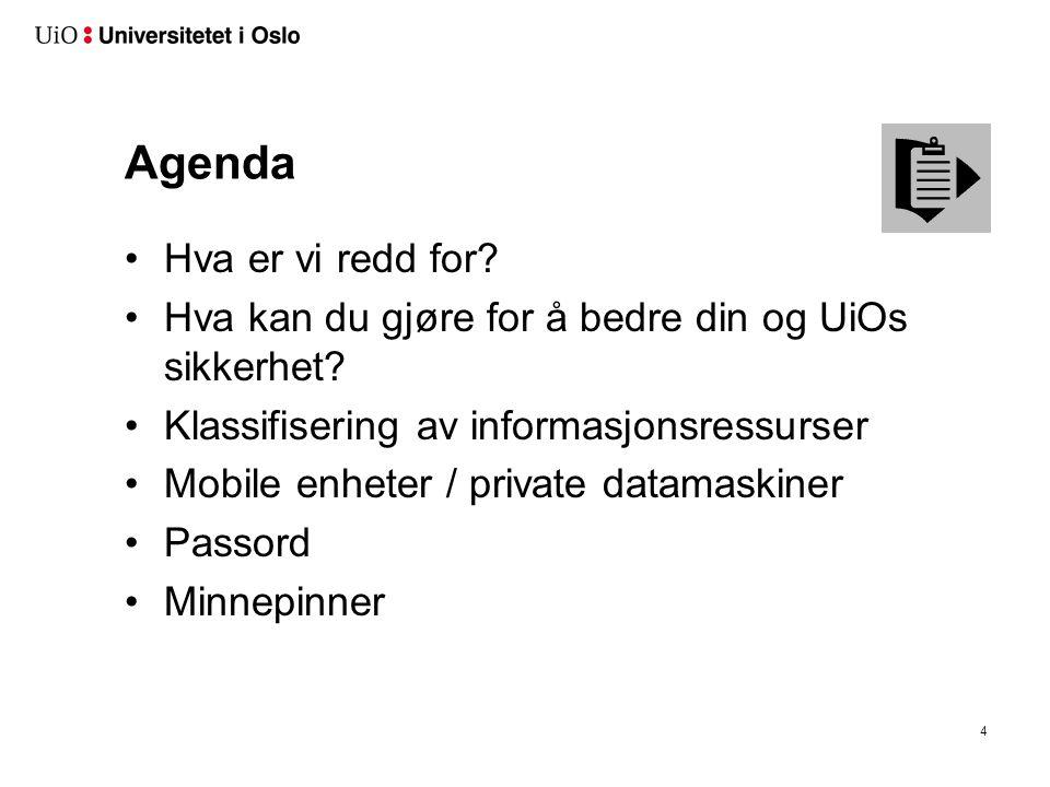 Agenda Hva er vi redd for? Hva kan du gjøre for å bedre din og UiOs sikkerhet? Klassifisering av informasjonsressurser Mobile enheter / private datama