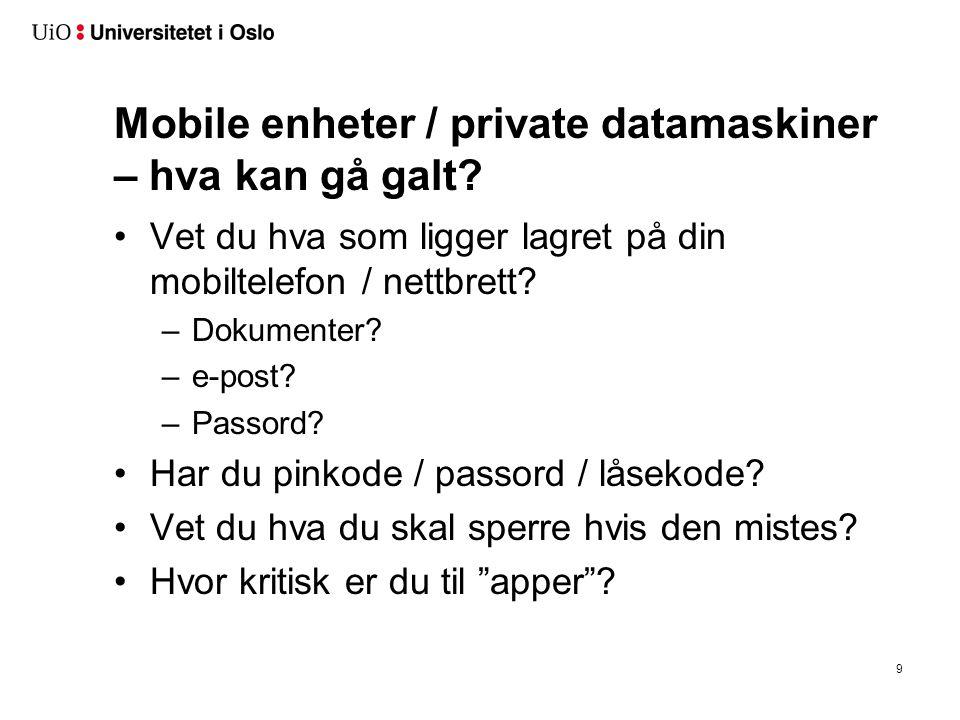Mobile enheter / private datamaskiner – hva kan gå galt? Vet du hva som ligger lagret på din mobiltelefon / nettbrett? –Dokumenter? –e-post? –Passord?