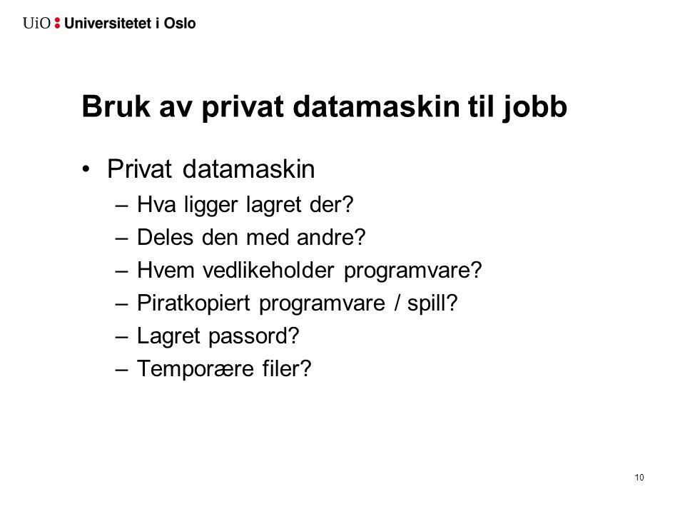 Bruk av privat datamaskin til jobb Privat datamaskin –Hva ligger lagret der? –Deles den med andre? –Hvem vedlikeholder programvare? –Piratkopiert prog