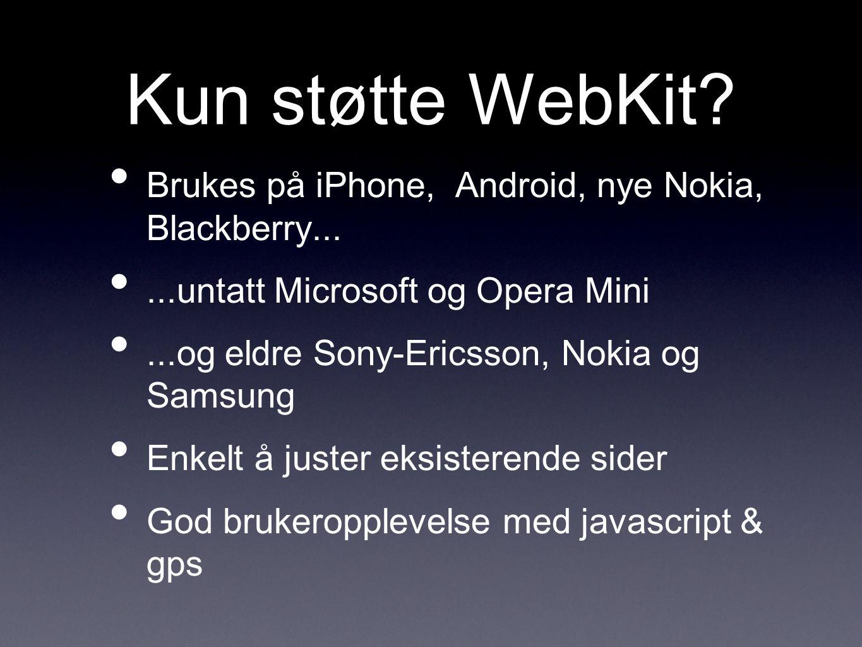 Kun støtte WebKit? Brukes på iPhone, Android, nye Nokia, Blackberry......untatt Microsoft og Opera Mini...og eldre Sony-Ericsson, Nokia og Samsung Enk