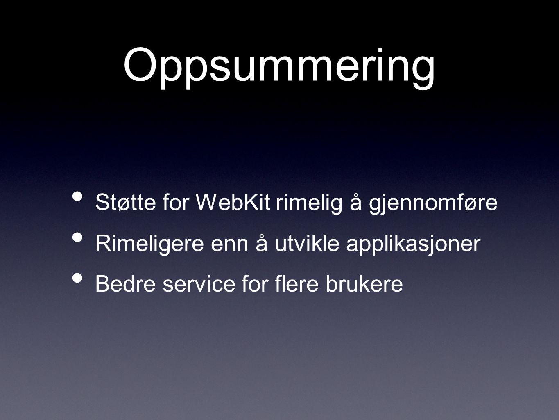 Oppsummering Støtte for WebKit rimelig å gjennomføre Rimeligere enn å utvikle applikasjoner Bedre service for flere brukere