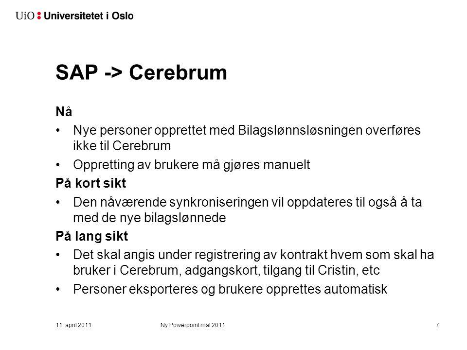 SAP -> Cerebrum Nå Nye personer opprettet med Bilagslønnsløsningen overføres ikke til Cerebrum Oppretting av brukere må gjøres manuelt På kort sikt De
