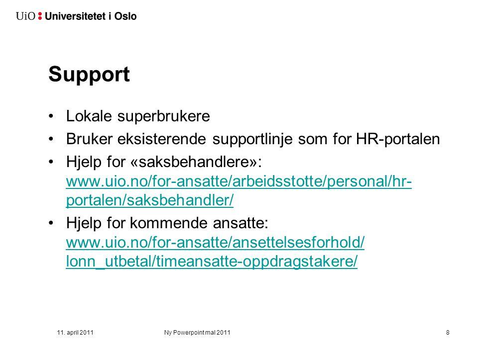Support Lokale superbrukere Bruker eksisterende supportlinje som for HR-portalen Hjelp for «saksbehandlere»: www.uio.no/for-ansatte/arbeidsstotte/pers