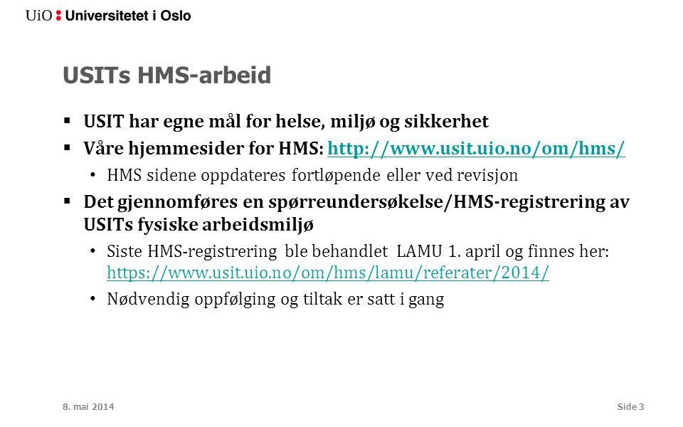 USITs HMS-arbeid  USIT har egne mål for helse, miljø og sikkerhet  Våre hjemmesider for HMS: http://www.usit.uio.no/om/hms/http://www.usit.uio.no/om/hms/ HMS sidene oppdateres fortløpende eller ved revisjon  Det gjennomføres en spørreundersøkelse/HMS-registrering av USITs fysiske arbeidsmiljø Siste HMS-registrering ble behandlet LAMU 1.