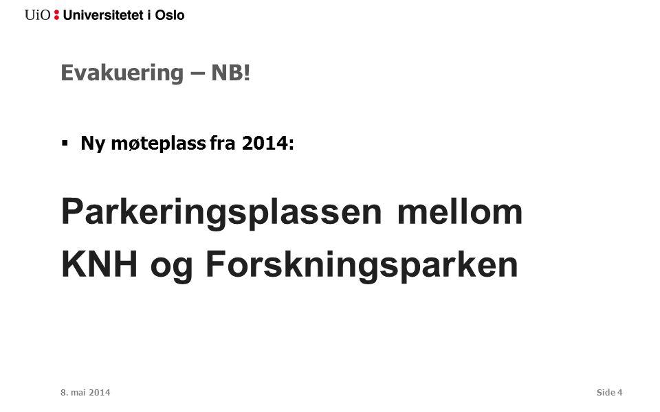 Evakuering – NB!  Ny møteplass fra 2014: Parkeringsplassen mellom KNH og Forskningsparken 8. mai 2014Side 4