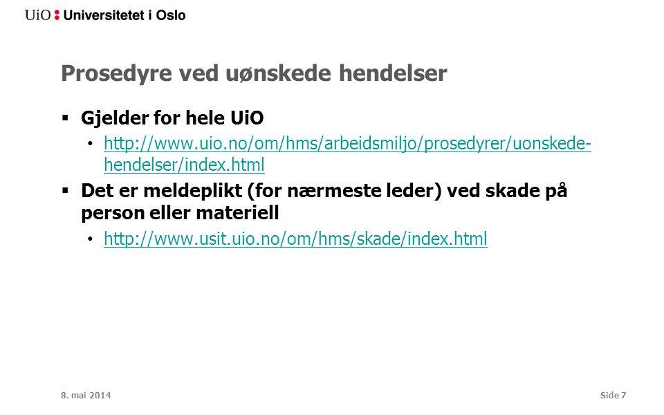 Prosedyre ved uønskede hendelser  Gjelder for hele UiO http://www.uio.no/om/hms/arbeidsmiljo/prosedyrer/uonskede- hendelser/index.html http://www.uio.no/om/hms/arbeidsmiljo/prosedyrer/uonskede- hendelser/index.html  Det er meldeplikt (for nærmeste leder) ved skade på person eller materiell http://www.usit.uio.no/om/hms/skade/index.html 8.
