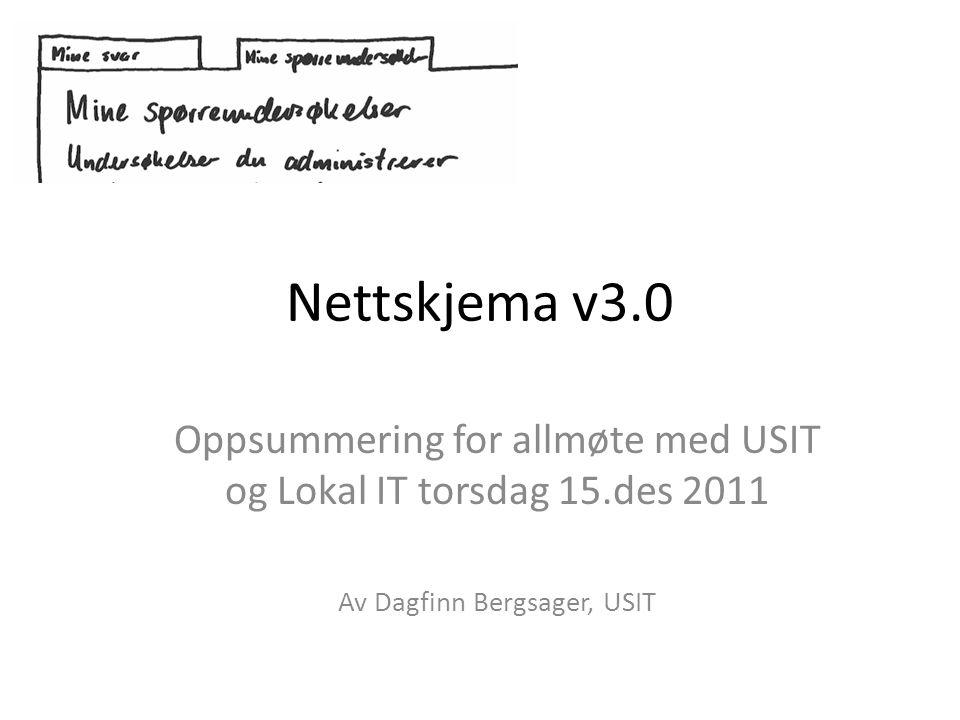 Nettskjema v3.0 Oppsummering for allmøte med USIT og Lokal IT torsdag 15.des 2011 Av Dagfinn Bergsager, USIT