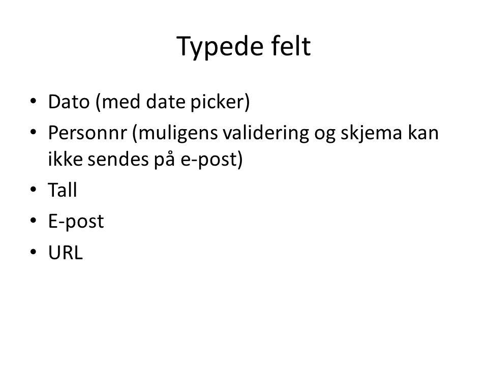 Typede felt Dato (med date picker) Personnr (muligens validering og skjema kan ikke sendes på e-post) Tall E-post URL