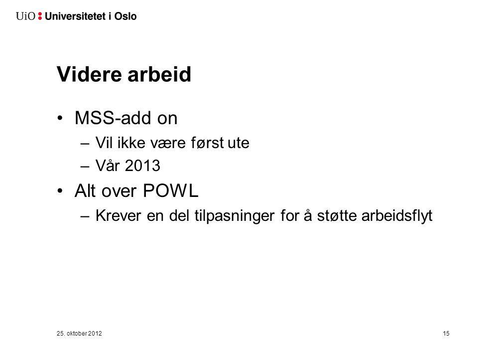 Videre arbeid MSS-add on –Vil ikke være først ute –Vår 2013 Alt over POWL –Krever en del tilpasninger for å støtte arbeidsflyt 25.