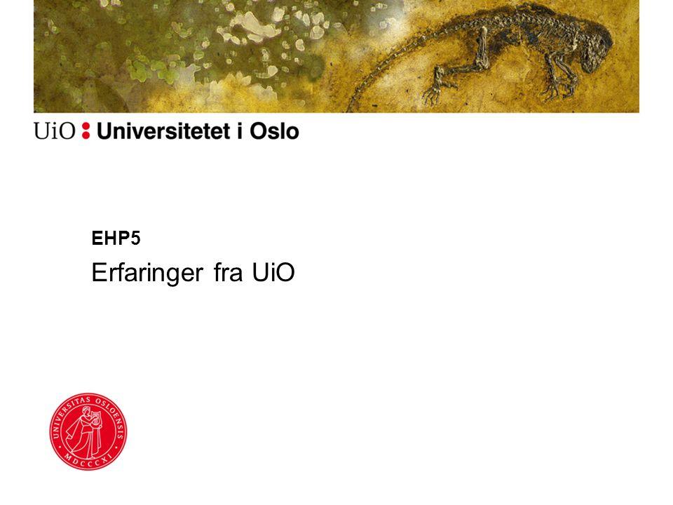 EHP5 Erfaringer fra UiO