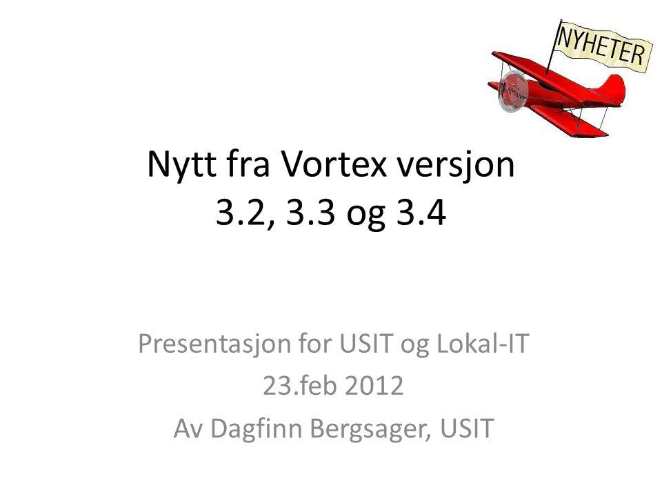 Oppsummering av ny funksjonalitet i de siste versjoner av Vortex http://www.uio.no/tjenester/it/web/vortex/aktuelt/versjoner/v3.2/ http://www.uio.no/tjenester/it/web/vortex/aktuelt/versjoner/v3.3/ http://www.uio.no/tjenester/it/web/vortex/aktuelt/versjoner/v3.4/