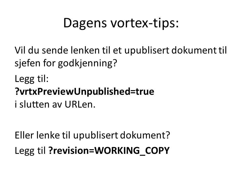 Dagens vortex-tips: Vil du sende lenken til et upublisert dokument til sjefen for godkjenning? Legg til: ?vrtxPreviewUnpublished=true i slutten av URL