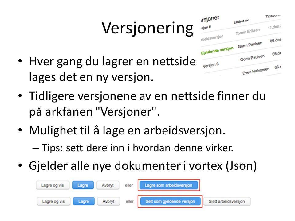 Versjonering Hver gang du lagrer en nettside lages det en ny versjon. Tidligere versjonene av en nettside finner du på arkfanen
