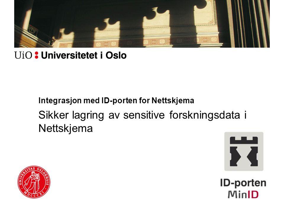 Integrasjon med ID-porten for Nettskjema Sikker lagring av sensitive forskningsdata i Nettskjema