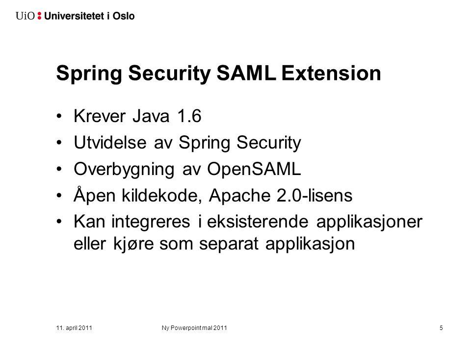 Spring Security SAML Extension Krever Java 1.6 Utvidelse av Spring Security Overbygning av OpenSAML Åpen kildekode, Apache 2.0-lisens Kan integreres i eksisterende applikasjoner eller kjøre som separat applikasjon 11.