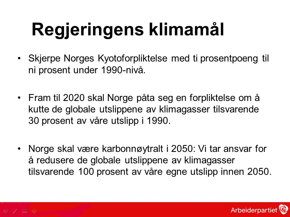 Regjeringens klimamål Skjerpe Norges Kyotoforpliktelse med ti prosentpoeng til ni prosent under 1990-nivå.