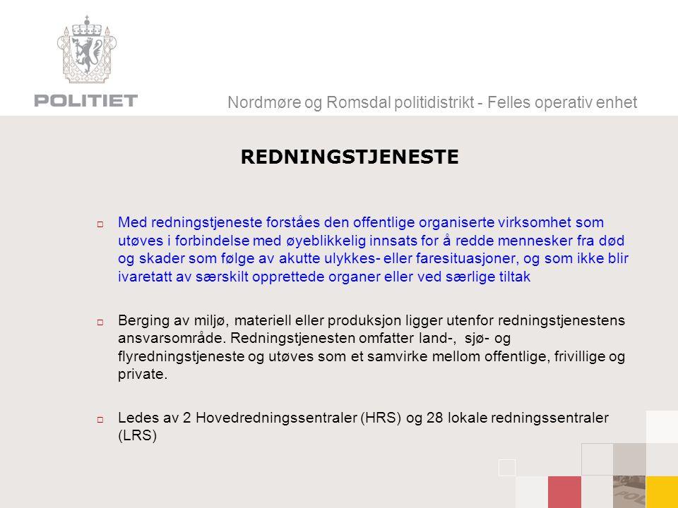 Nordmøre og Romsdal politidistrikt - Felles operativ enhet REDNINGSTJENESTE  Samvirkeprinsippet er en av bærebjelkene i Norsk redningstjeneste.