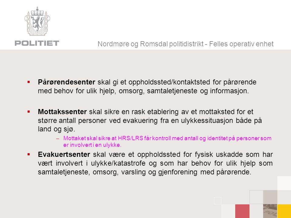 Nordmøre og Romsdal politidistrikt - Felles operativ enhet  Pårørendesenter skal gi et oppholdssted/kontaktsted for pårørende med behov for ulik hjelp, omsorg, samtaletjeneste og informasjon.