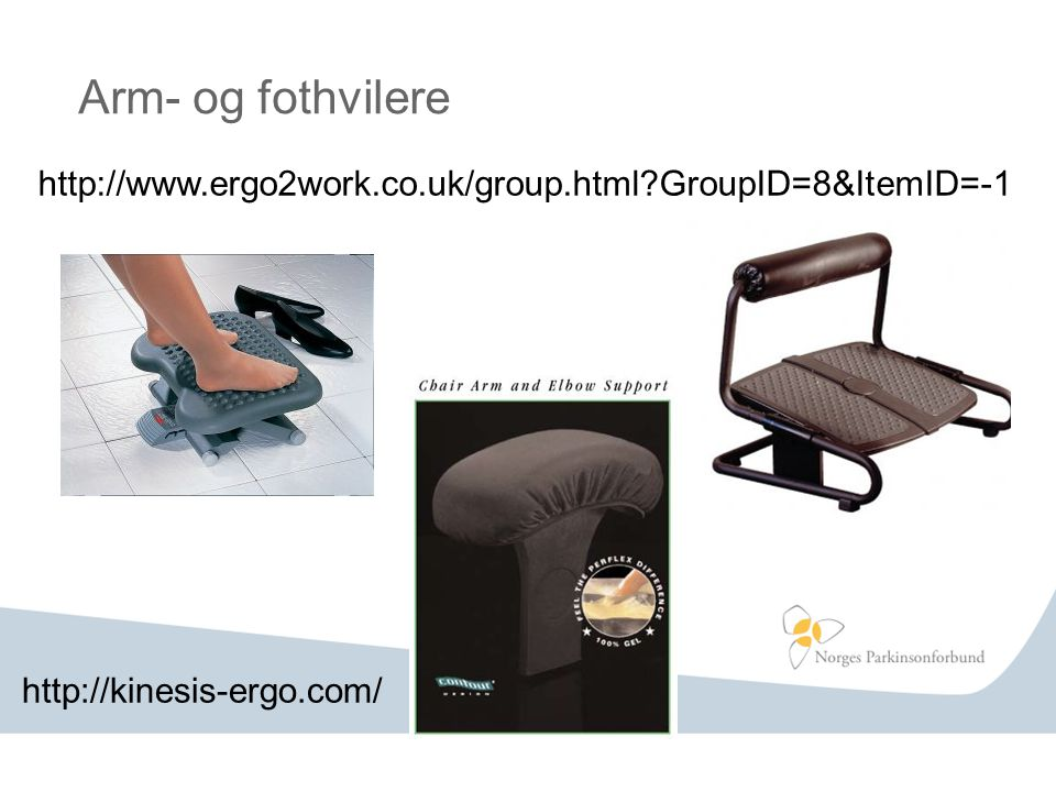 Arm- og fothvilere http://kinesis-ergo.com/ http://www.ergo2work.co.uk/group.html?GroupID=8&ItemID=-1