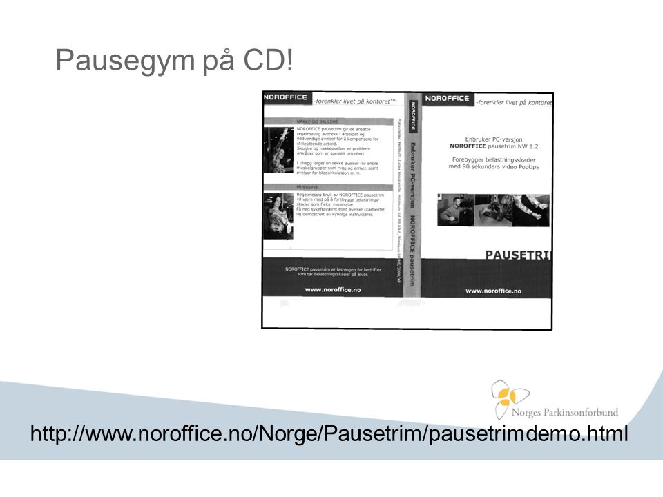 Pausegym på CD! http://www.noroffice.no/Norge/Pausetrim/pausetrimdemo.html