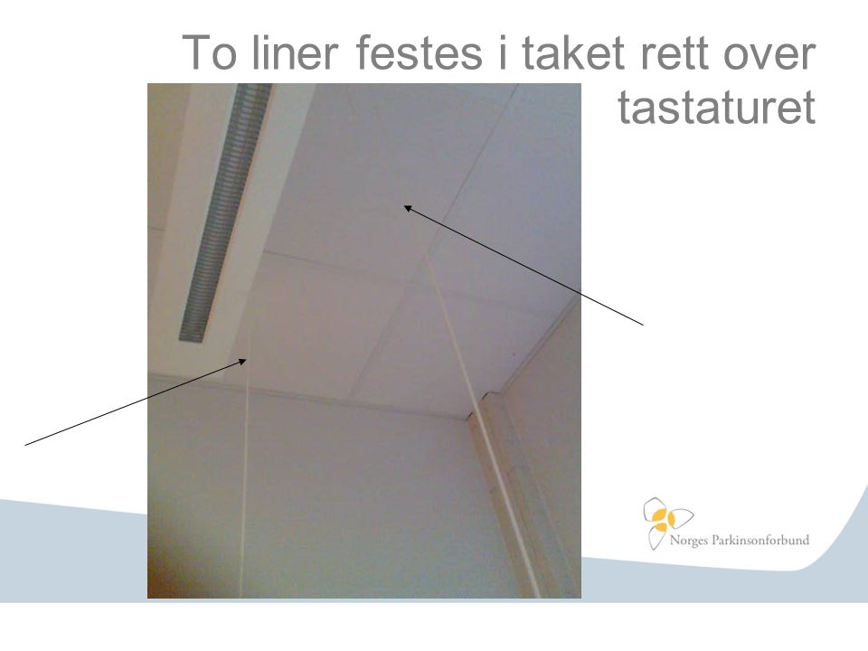 To liner festes i taket rett over tastaturet