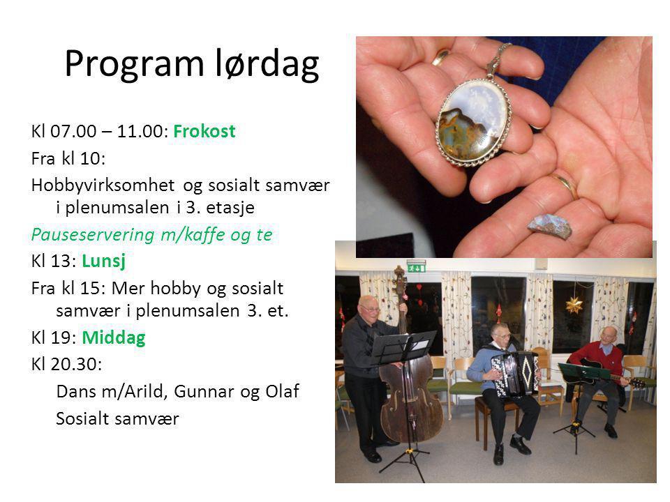 Program lørdag Kl 07.00 – 11.00: Frokost Fra kl 10: Hobbyvirksomhet og sosialt samvær i plenumsalen i 3.