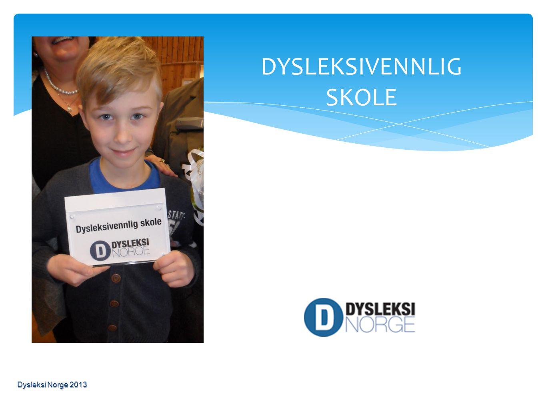 DYSLEKSIVENNLIG SKOLE Dysleksi Norge 2013