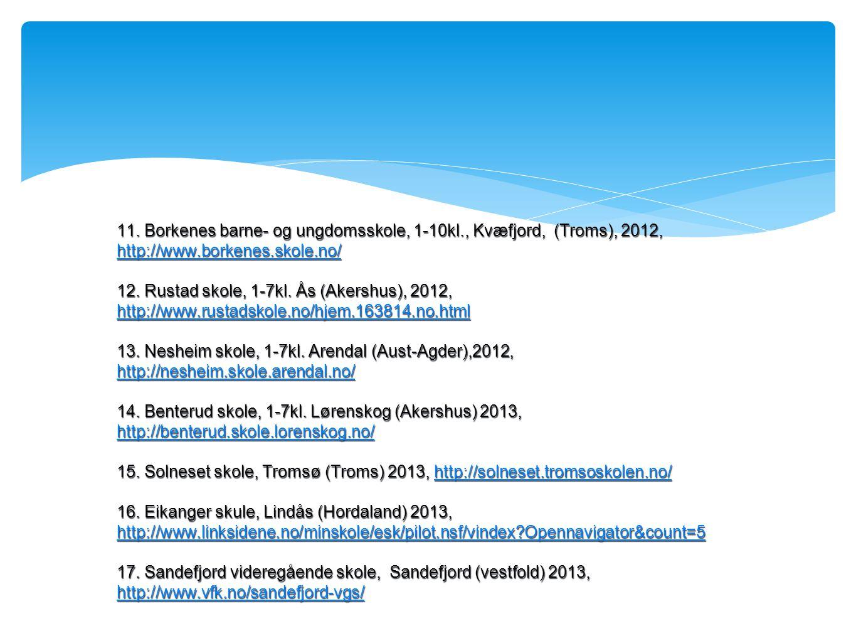 11. Borkenes barne- og ungdomsskole, 1-10kl., Kvæfjord, (Troms), 2012, http://www.borkenes.skole.no/ http://www.borkenes.skole.no/ 12. Rustad skole, 1