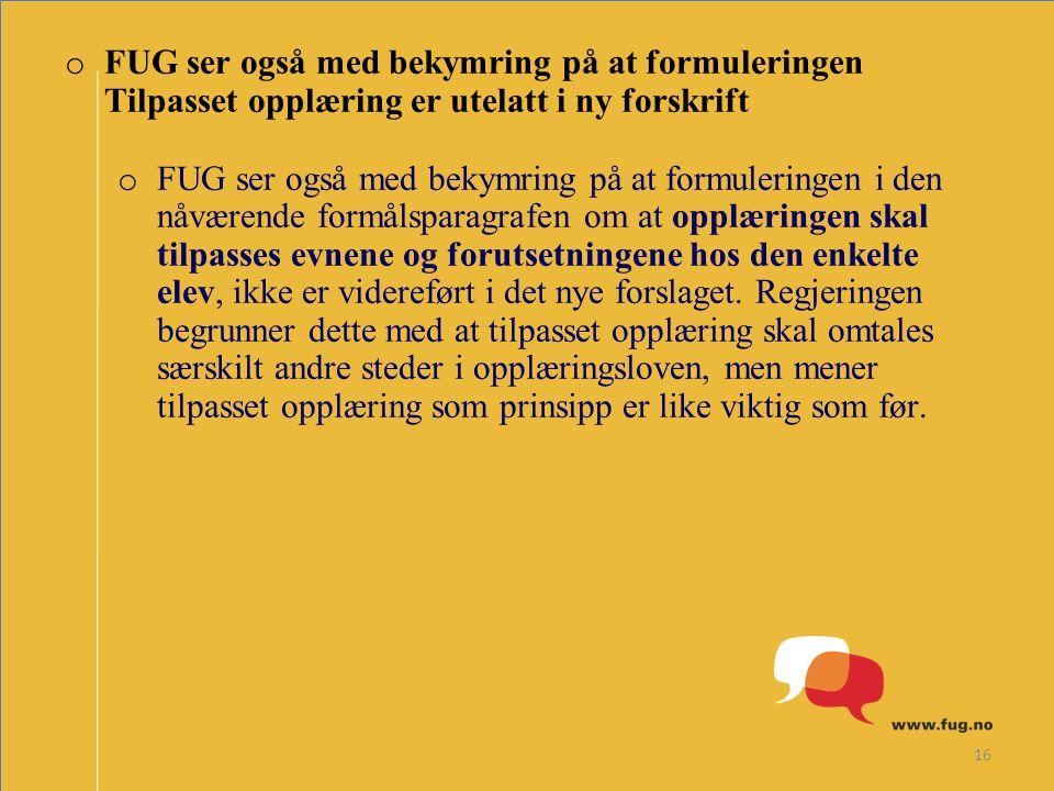 16 o FUG ser også med bekymring på at formuleringen Tilpasset opplæring er utelatt i ny forskrift o FUG ser også med bekymring på at formuleringen i d