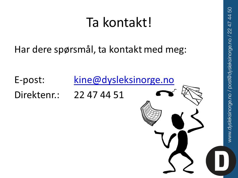 Ta kontakt! Har dere spørsmål, ta kontakt med meg: E-post:kine@dysleksinorge.nokine@dysleksinorge.no Direktenr.: 22 47 44 51
