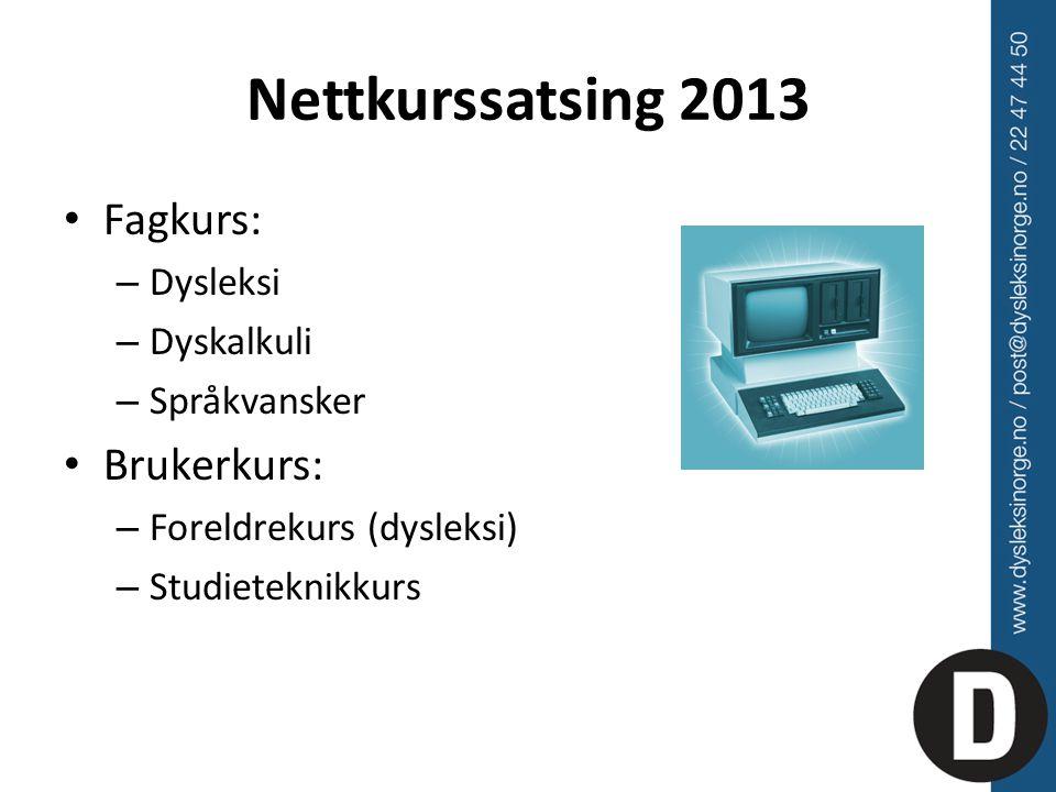 Nettkurssatsing 2013 Fagkurs: – Dysleksi – Dyskalkuli – Språkvansker Brukerkurs: – Foreldrekurs (dysleksi) – Studieteknikkurs