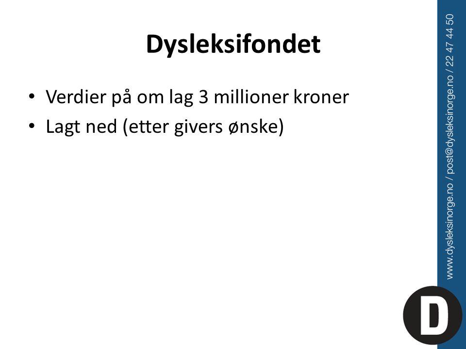 Dysleksifondet Verdier på om lag 3 millioner kroner Lagt ned (etter givers ønske)