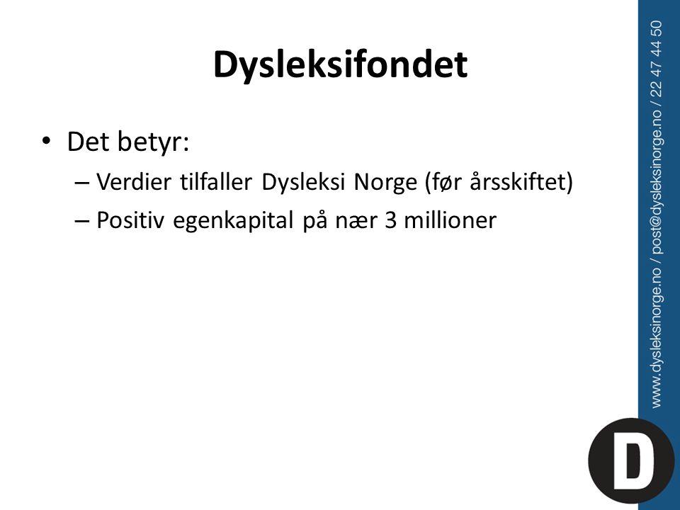 Dysleksifondet Det betyr: – Verdier tilfaller Dysleksi Norge (før årsskiftet) – Positiv egenkapital på nær 3 millioner