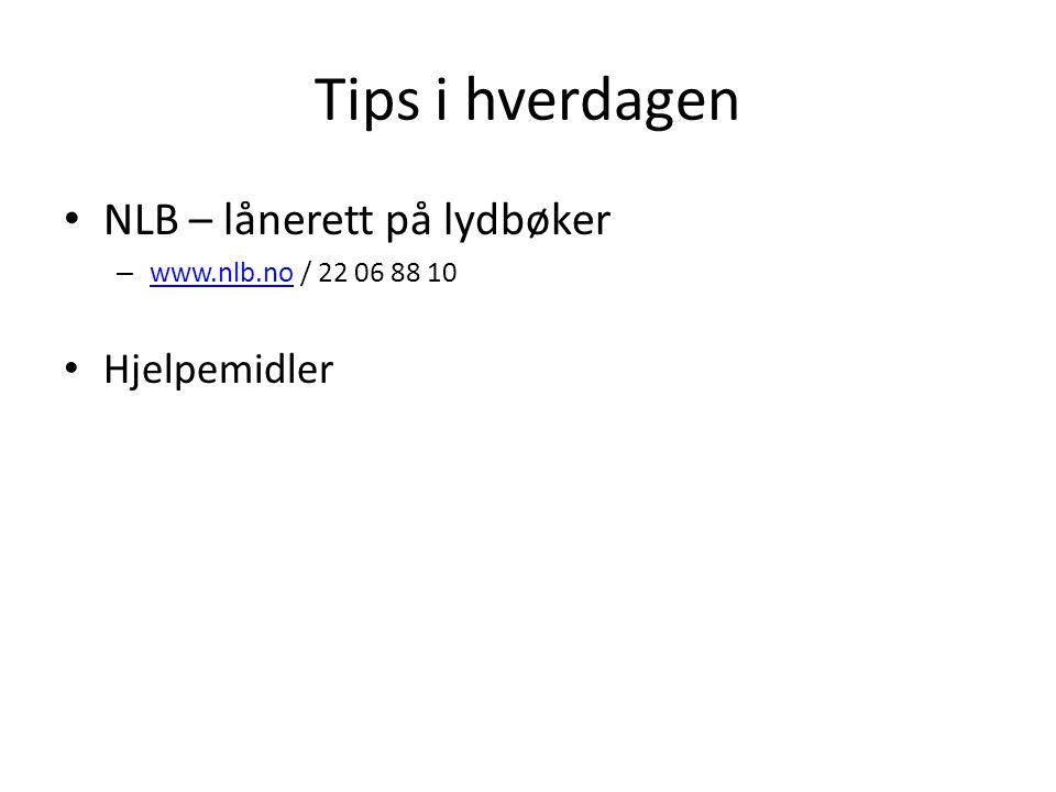 Tips i hverdagen NLB – lånerett på lydbøker – www.nlb.no / 22 06 88 10 www.nlb.no Hjelpemidler