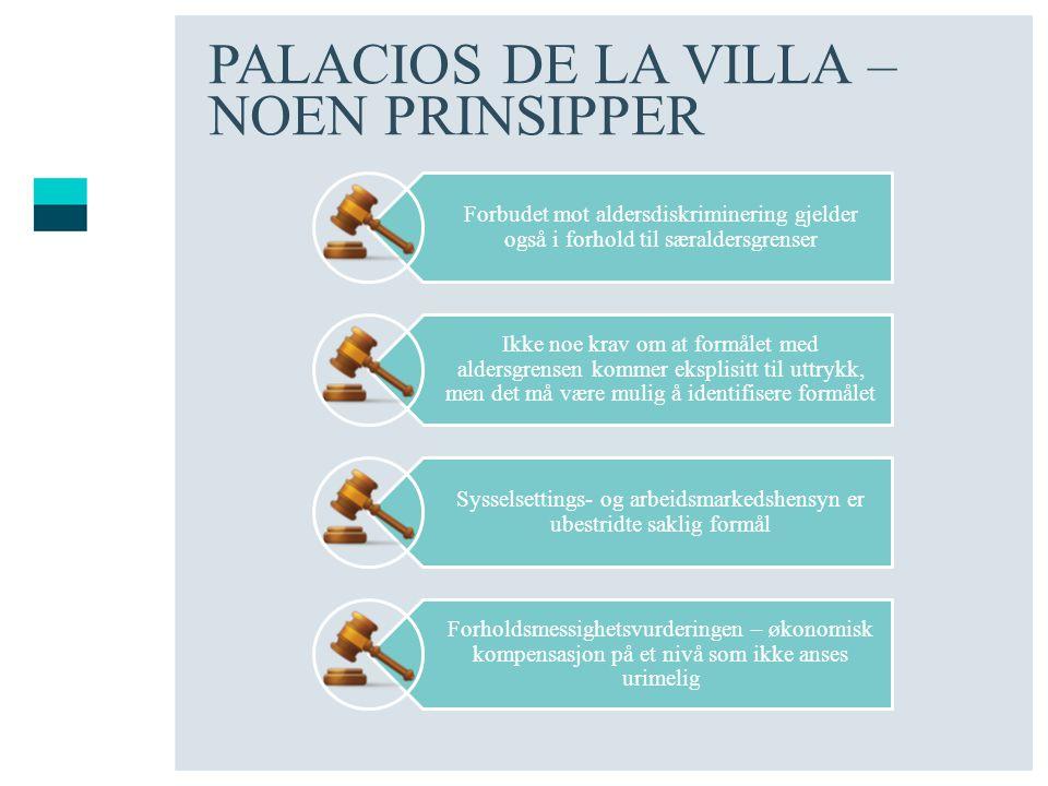 PALACIOS DE LA VILLA – NOEN PRINSIPPER Forbudet mot aldersdiskriminering gjelder også i forhold til særaldersgrenser Ikke noe krav om at formålet med