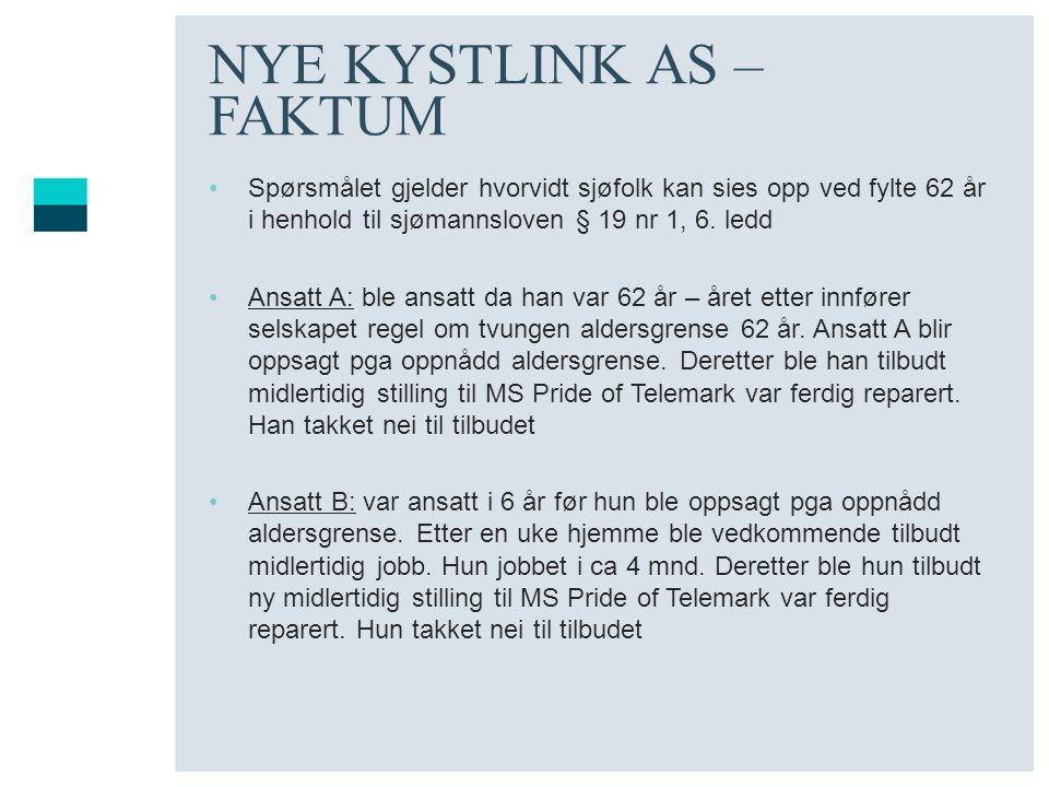 NYE KYSTLINK AS – FAKTUM Spørsmålet gjelder hvorvidt sjøfolk kan sies opp ved fylte 62 år i henhold til sjømannsloven § 19 nr 1, 6. ledd Ansatt A: ble