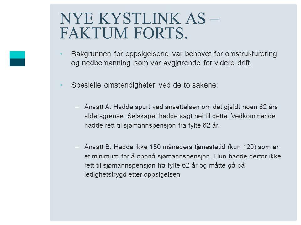 NYE KYSTLINK AS – FAKTUM FORTS. Bakgrunnen for oppsigelsene var behovet for omstrukturering og nedbemanning som var avgjørende for videre drift. Spesi