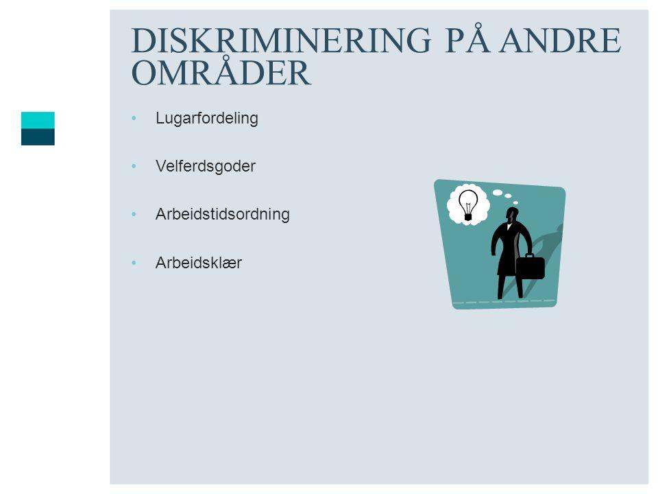 DISKRIMINERING PÅ ANDRE OMRÅDER Lugarfordeling Velferdsgoder Arbeidstidsordning Arbeidsklær