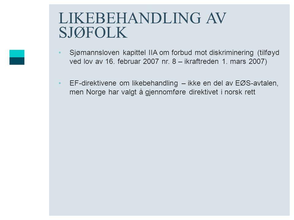 LIKEBEHANDLING AV SJØFOLK Sjømannsloven kapittel IIA om forbud mot diskriminering (tilføyd ved lov av 16. februar 2007 nr. 8 – ikraftreden 1. mars 200