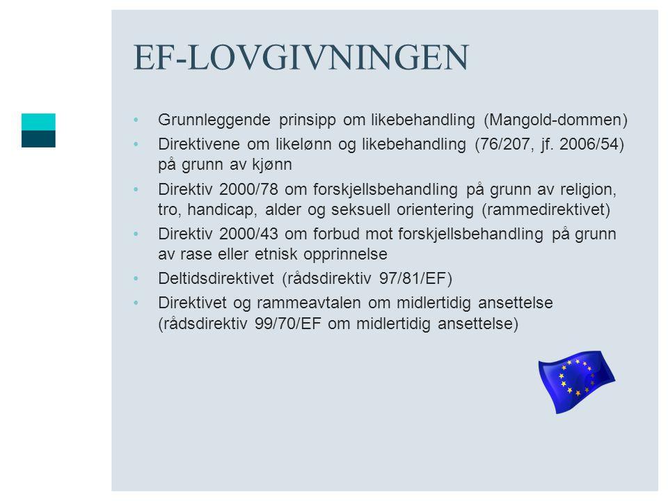 EF-LOVGIVNINGEN Grunnleggende prinsipp om likebehandling (Mangold-dommen) Direktivene om likelønn og likebehandling (76/207, jf. 2006/54) på grunn av