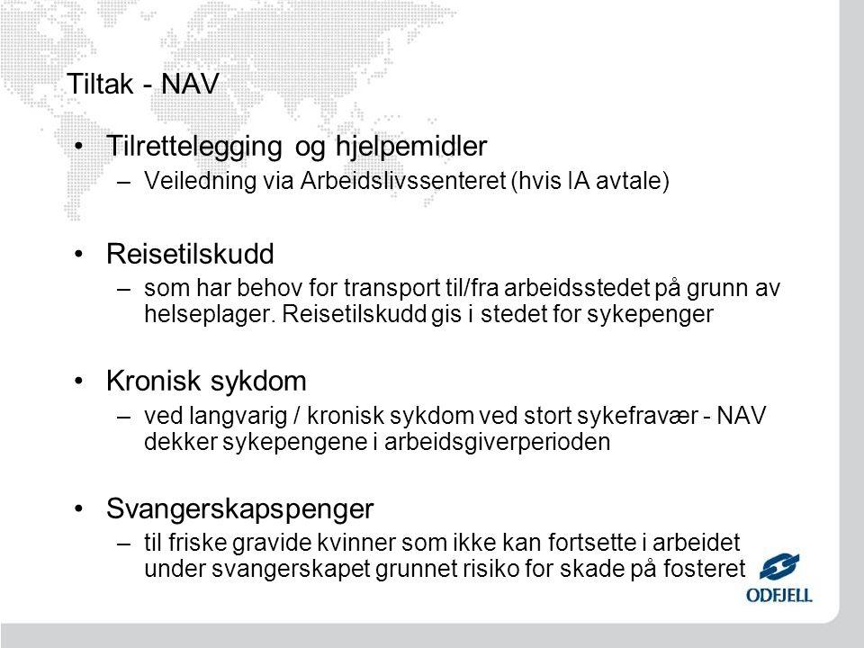 Tiltak - NAV Tilrettelegging og hjelpemidler –Veiledning via Arbeidslivssenteret (hvis IA avtale) Reisetilskudd –som har behov for transport til/fra arbeidsstedet på grunn av helseplager.