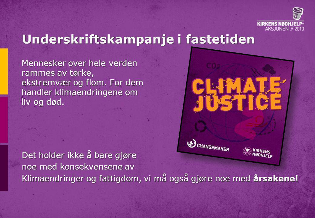 Underskriftskampanje i fastetiden Det holder ikke å bare gjøre noe med konsekvensene av Klimaendringer og fattigdom, vi må også gjøre noe med årsakene