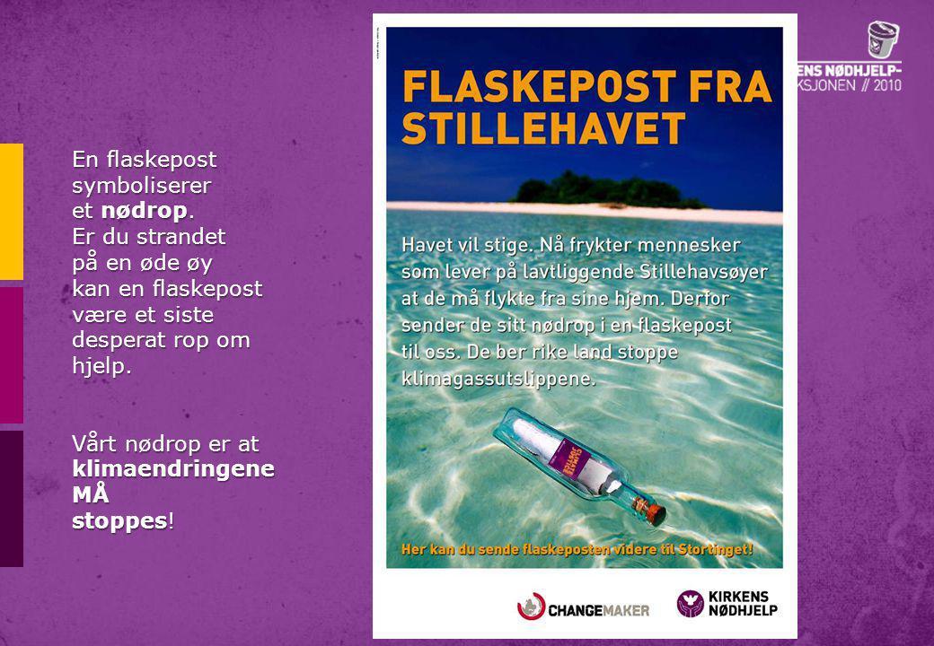 En flaskepost symboliserer et nødrop. Er du strandet på en øde øy kan en flaskepost være et siste desperat rop om hjelp. Vårt nødrop er at klimaendrin