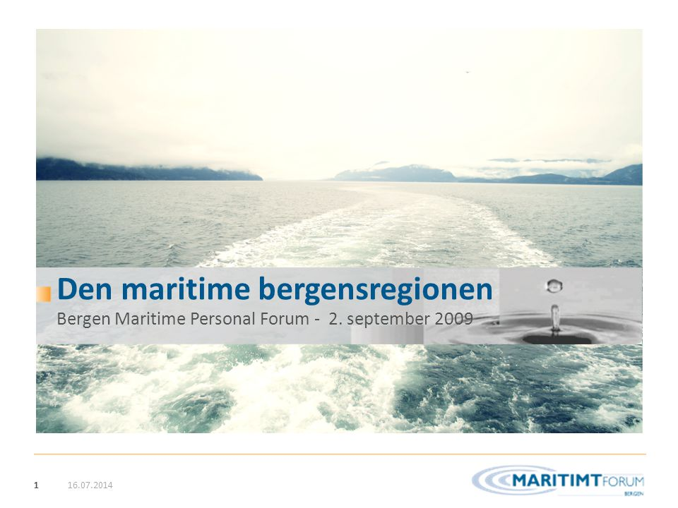 116.07.2014 Bergen Maritime Personal Forum - 2. september 2009 Den maritime bergensregionen