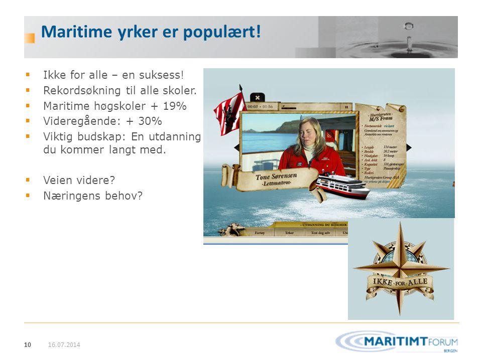 10 Maritime yrker er populært! 16.07.2014  Ikke for alle – en suksess!  Rekordsøkning til alle skoler.  Maritime høgskoler + 19%  Videregående: +